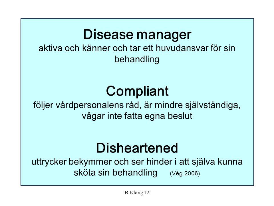 B Klang 12 Disease manager aktiva och känner och tar ett huvudansvar för sin behandling Compliant följer vårdpersonalens råd, är mindre självständiga,