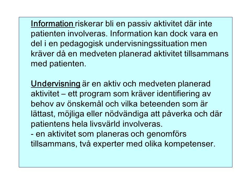 Information riskerar bli en passiv aktivitet där inte patienten involveras. Information kan dock vara en del i en pedagogisk undervisningssituation me