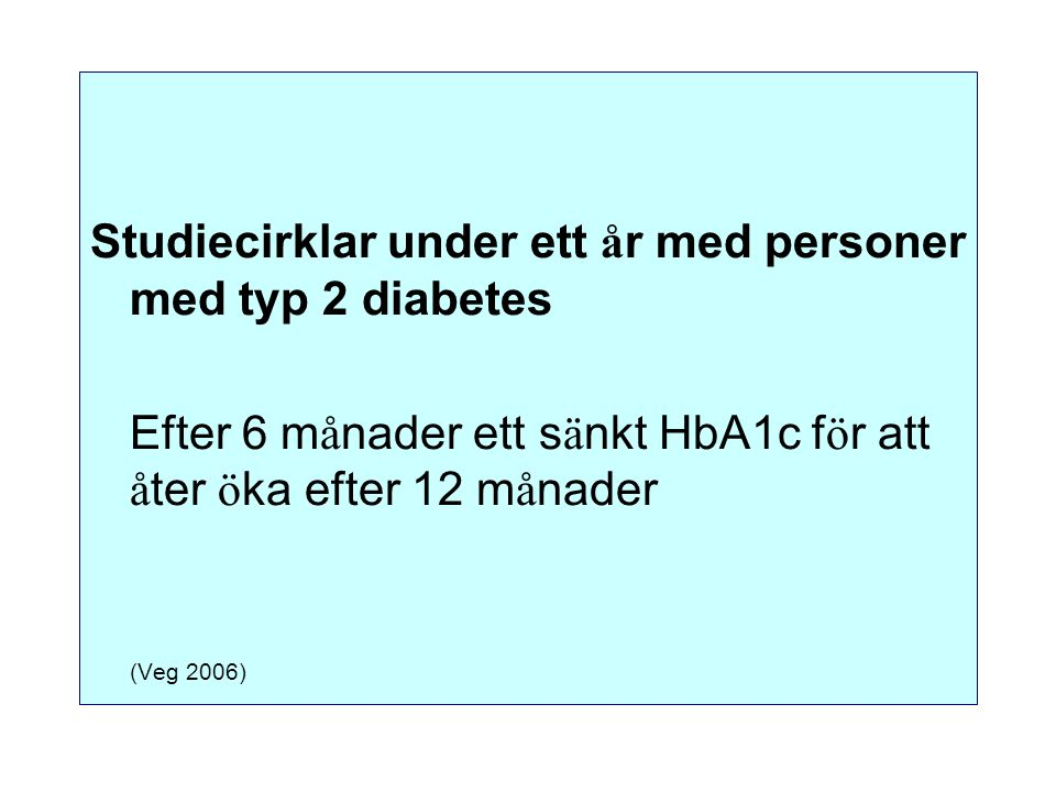Studiecirklar under ett å r med personer med typ 2 diabetes Efter 6 m å nader ett s ä nkt HbA1c f ö r att å ter ö ka efter 12 m å nader (Veg 2006)