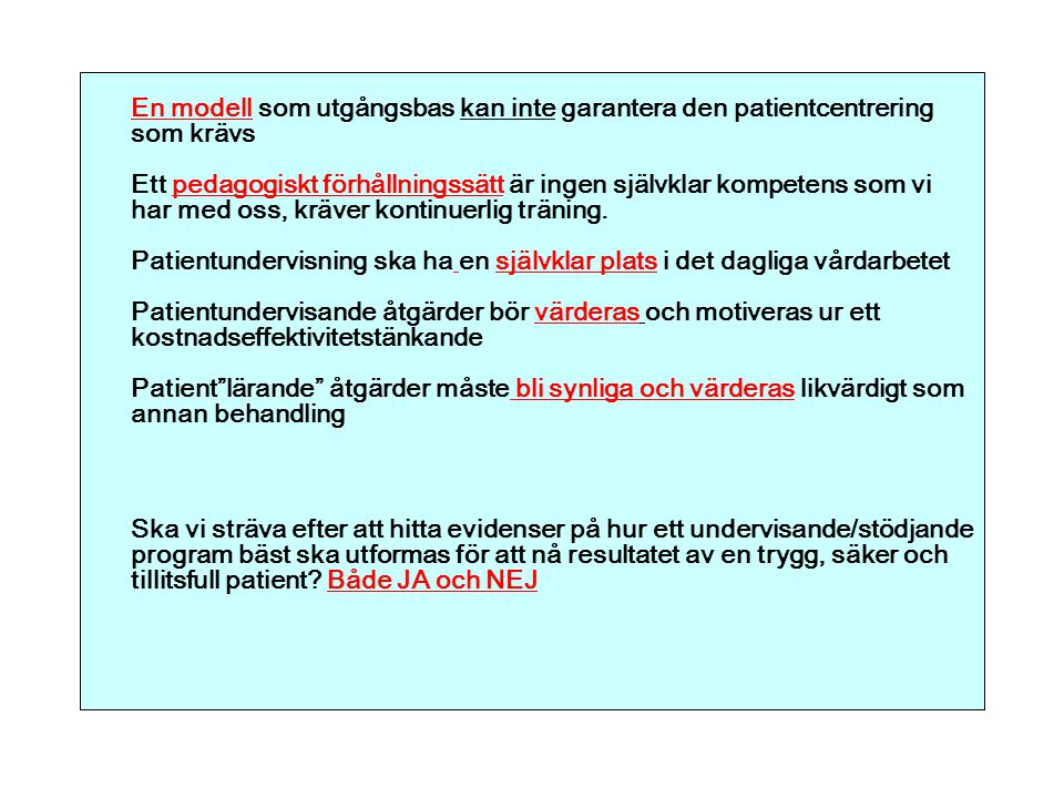 En modell som utgångsbas kan inte garantera den patientcentrering som krävs Ett pedagogiskt förhållningssätt är ingen självklar kompetens som vi har m