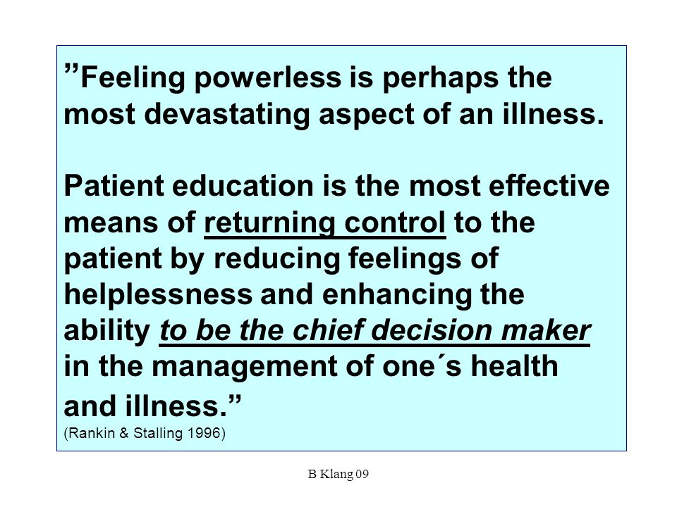 "B Klang 09 "" Feeling powerless is perhaps the most devastating aspect of an illness. Patient education is the most effective means of returning contro"