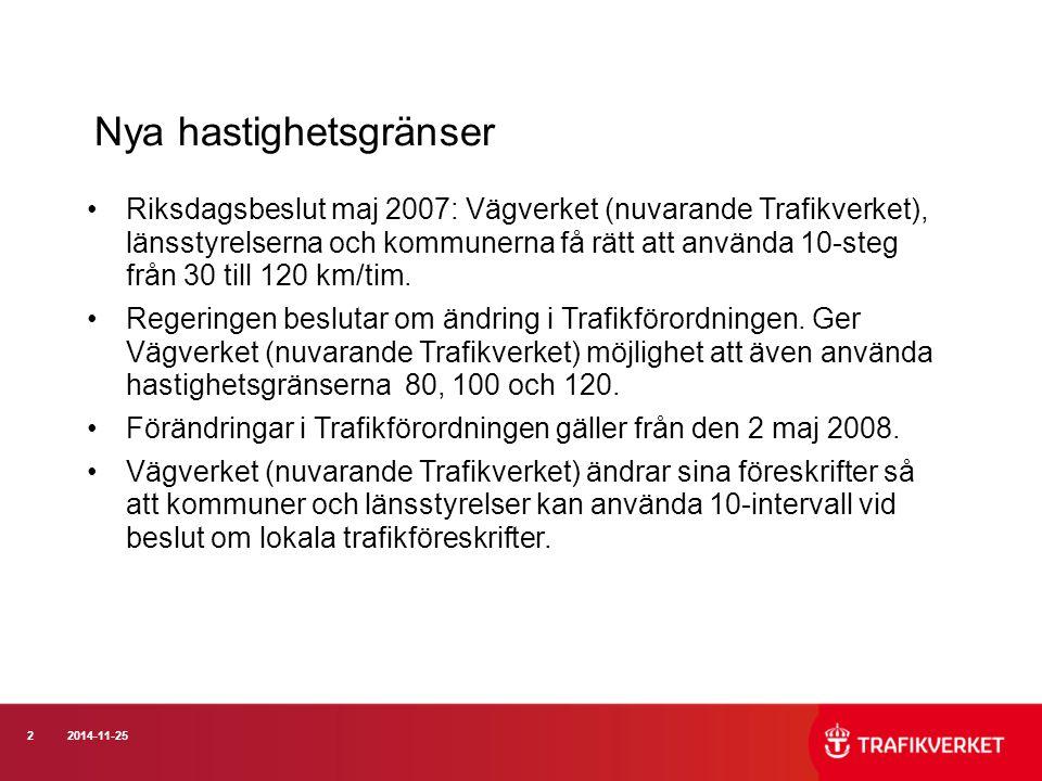 22014-11-25 Nya hastighetsgränser Riksdagsbeslut maj 2007: Vägverket (nuvarande Trafikverket), länsstyrelserna och kommunerna få rätt att använda 10-s