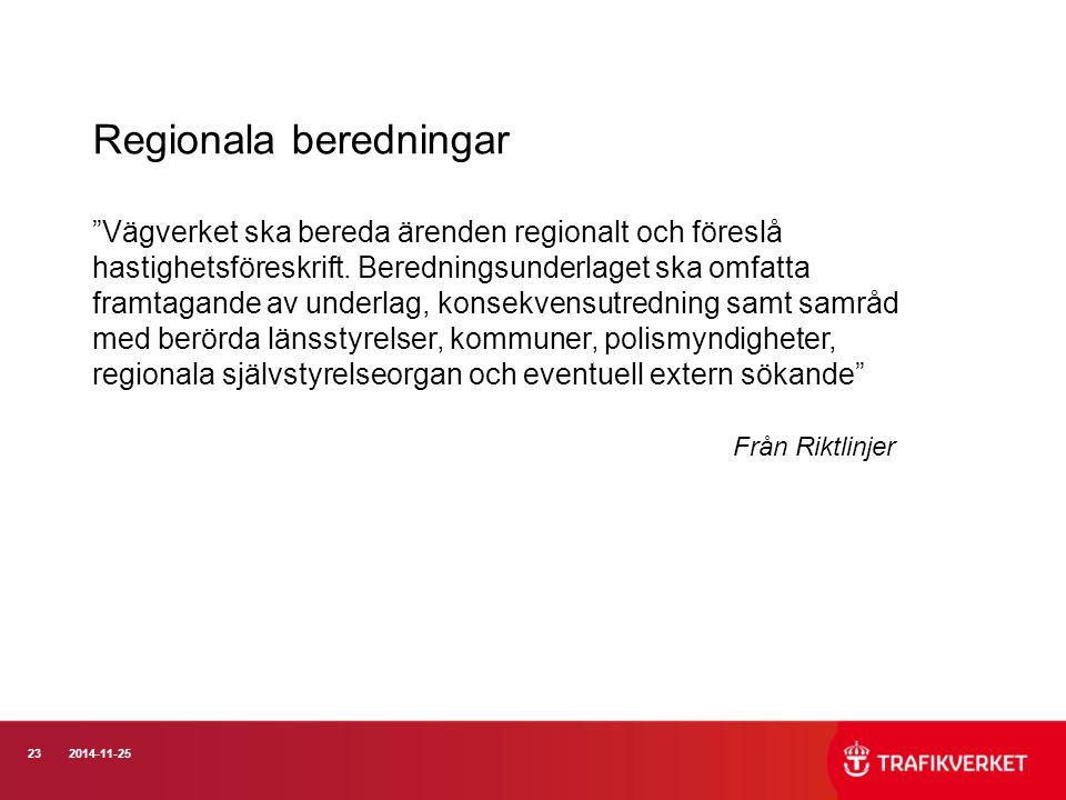 """232014-11-25 Regionala beredningar """"Vägverket ska bereda ärenden regionalt och föreslå hastighetsföreskrift. Beredningsunderlaget ska omfatta framtaga"""