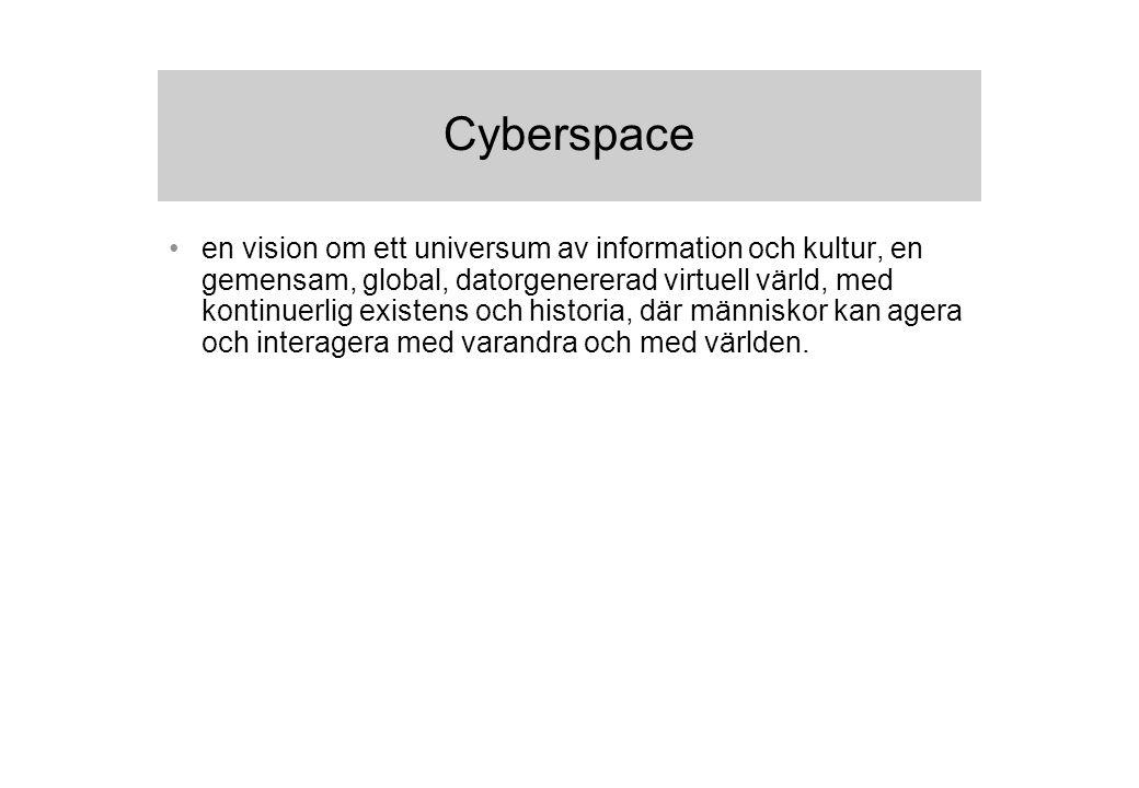 Cyberspace en vision om ett universum av information och kultur, en gemensam, global, datorgenererad virtuell värld, med kontinuerlig existens och historia, där människor kan agera och interagera med varandra och med världen.