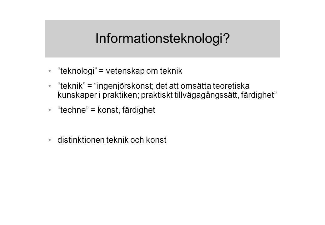 """Informationsteknologi? """"teknologi"""" = vetenskap om teknik """"teknik"""" = """"ingenjörskonst; det att omsätta teoretiska kunskaper i praktiken; praktiskt tillv"""