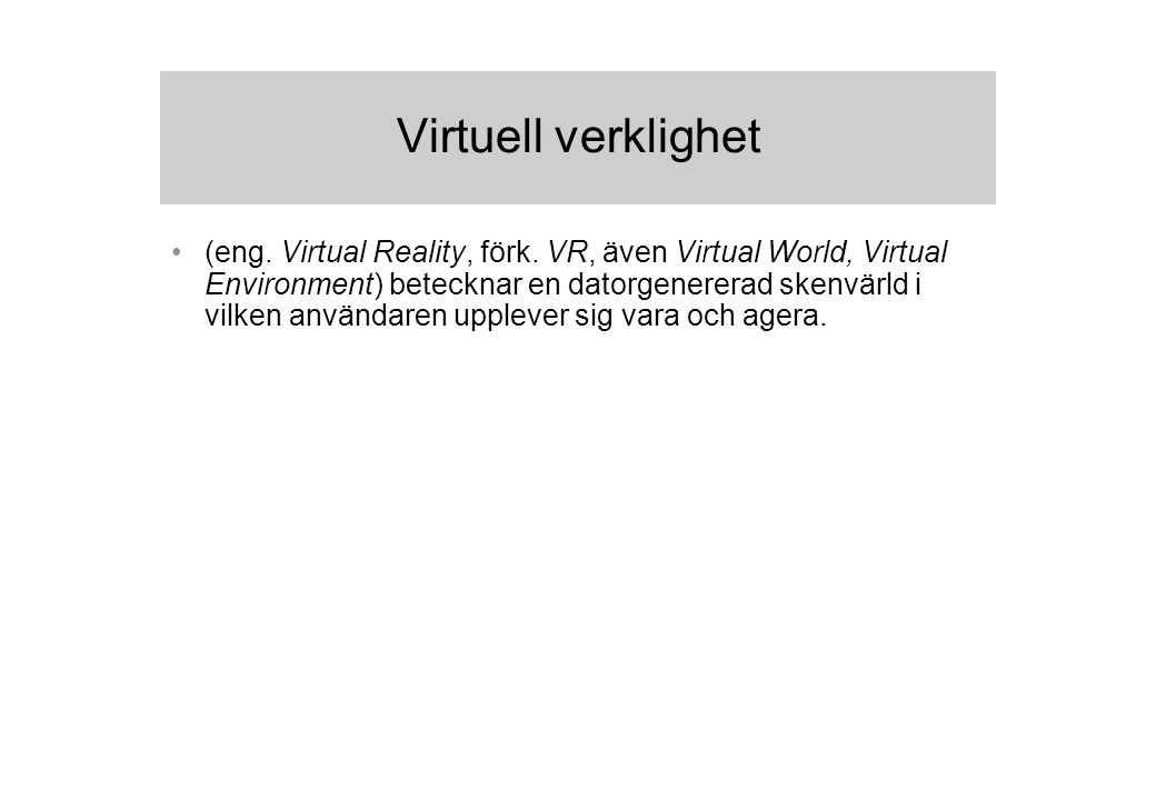 Virtuell verklighet (eng. Virtual Reality, förk.