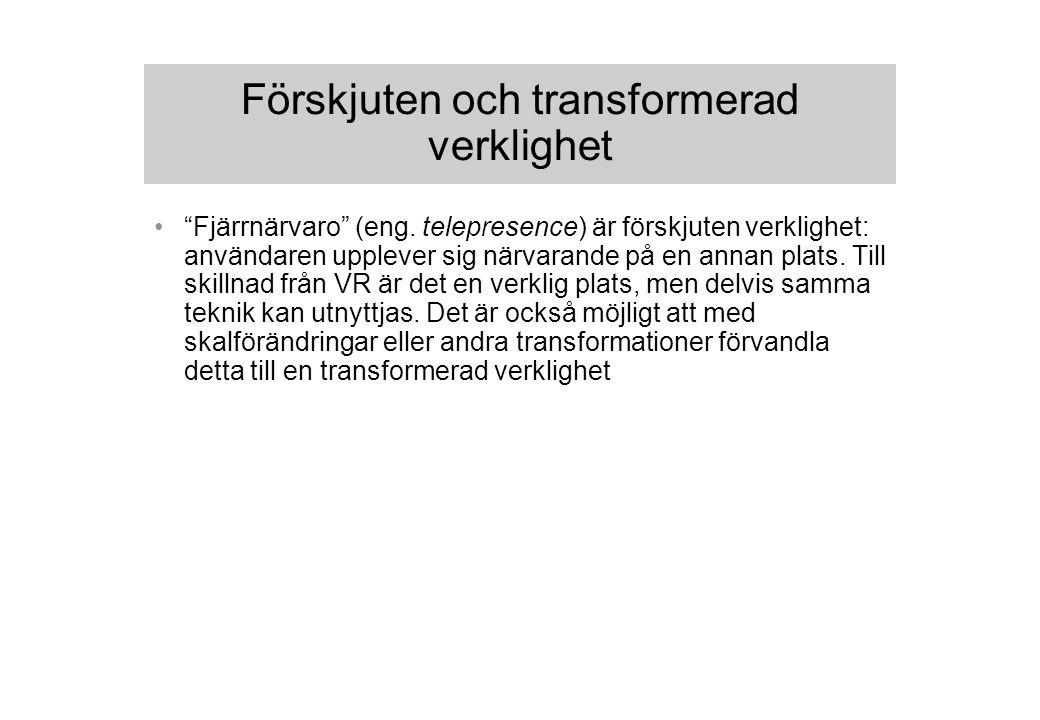 """Förskjuten och transformerad verklighet """"Fjärrnärvaro"""" (eng. telepresence) är förskjuten verklighet: användaren upplever sig närvarande på en annan pl"""