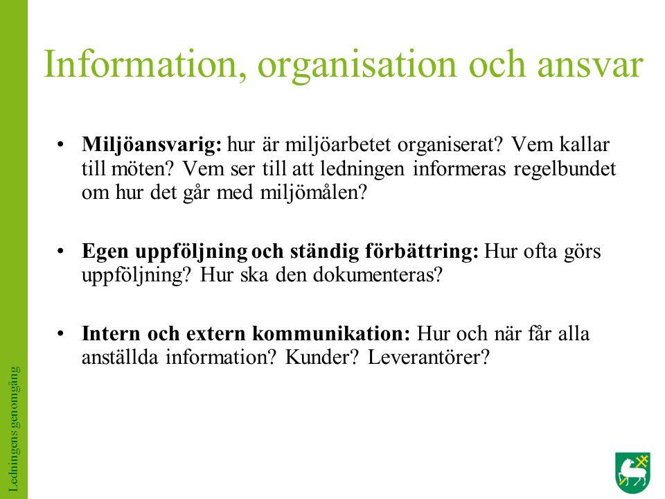 Information, organisation och ansvar Miljöansvarig: hur är miljöarbetet organiserat? Vem kallar till möten? Vem ser till att ledningen informeras rege