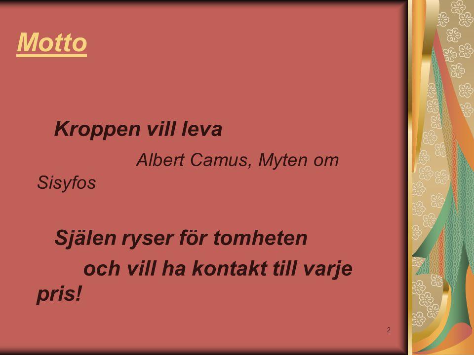2 Motto Kroppen vill leva Albert Camus, Myten om Sisyfos Själen ryser för tomheten och vill ha kontakt till varje pris!