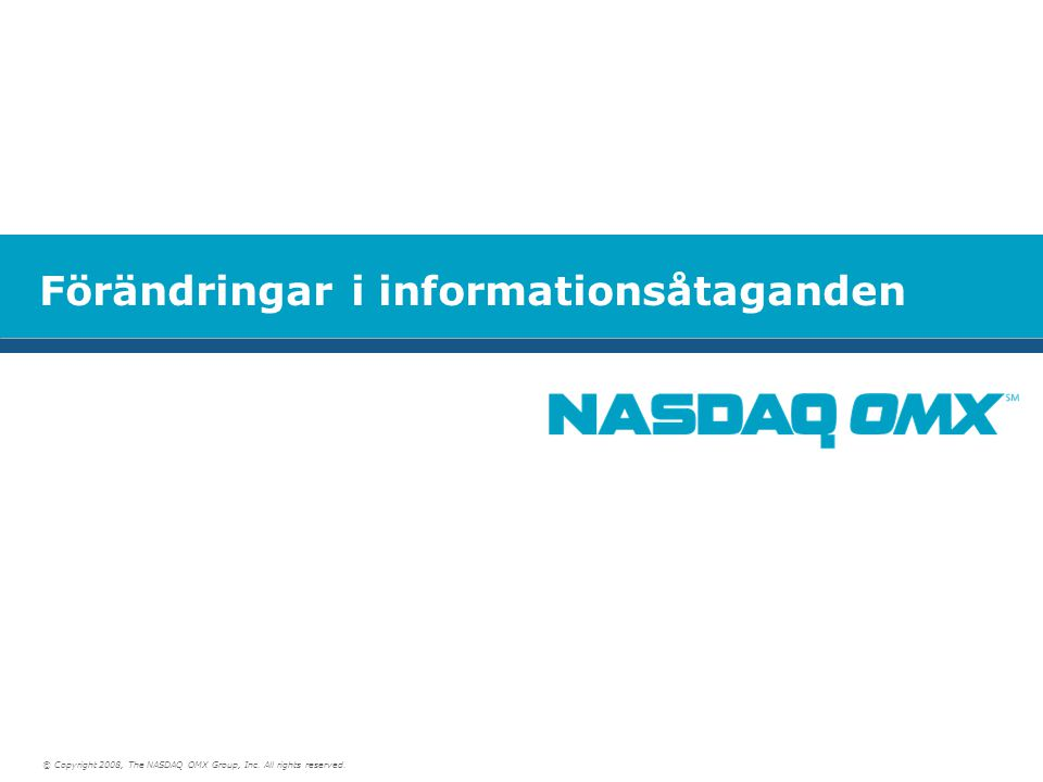 Förändringar i informationsåtaganden © Copyright 2008, The NASDAQ OMX Group, Inc.