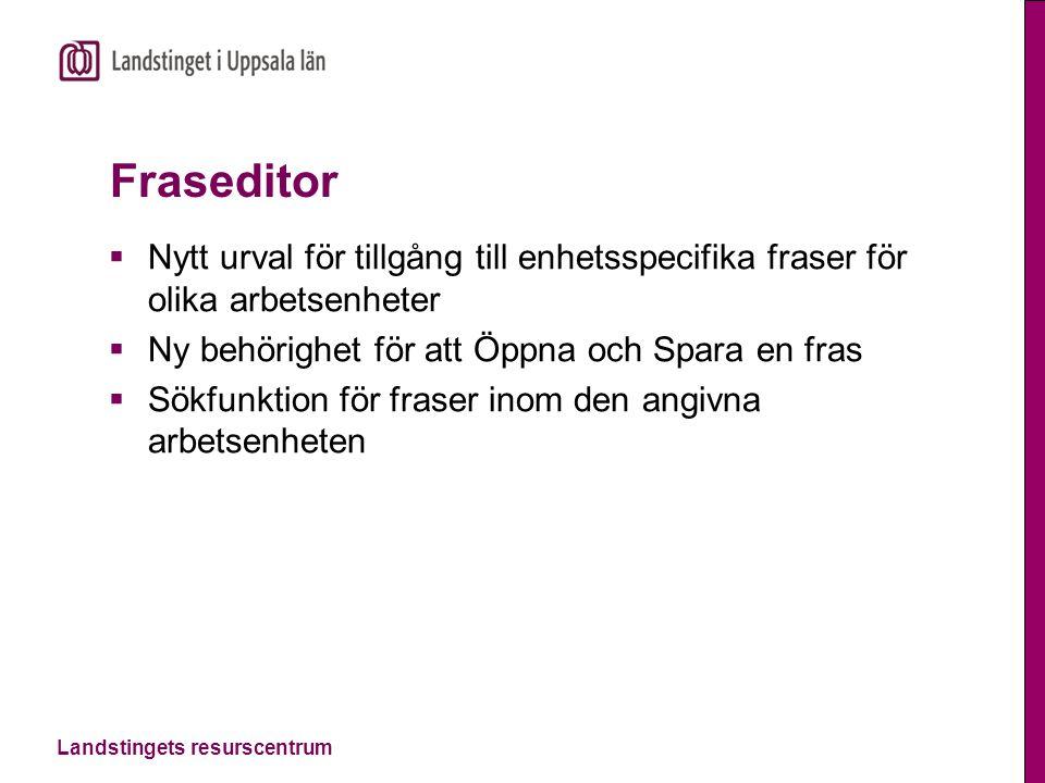 Landstingets resurscentrum Fraseditor  Nytt urval för tillgång till enhetsspecifika fraser för olika arbetsenheter  Ny behörighet för att Öppna och