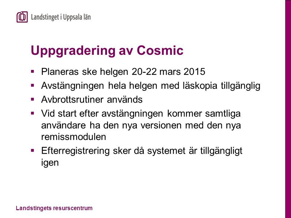 Landstingets resurscentrum Uppgradering av Cosmic  Planeras ske helgen 20-22 mars 2015  Avstängningen hela helgen med läskopia tillgänglig  Avbrott