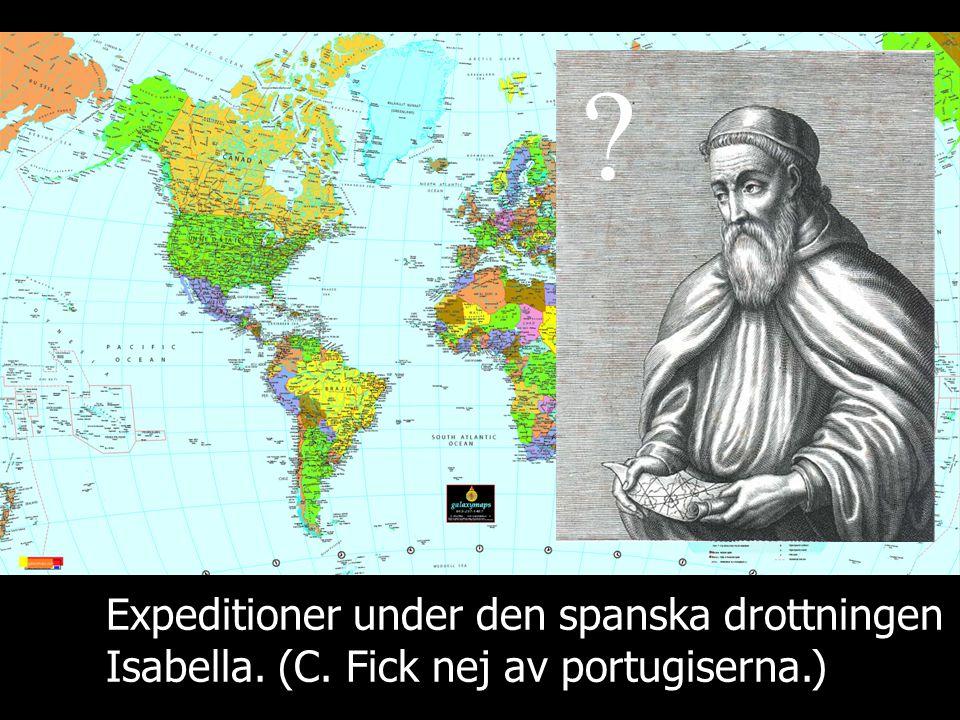 Expeditioner under den spanska drottningen Isabella. (C. Fick nej av portugiserna.) ?