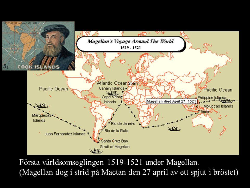 Första världsomseglingen 1519-1521 under Magellan. (Magellan dog i strid på Mactan den 27 april av ett spjut i bröstet)