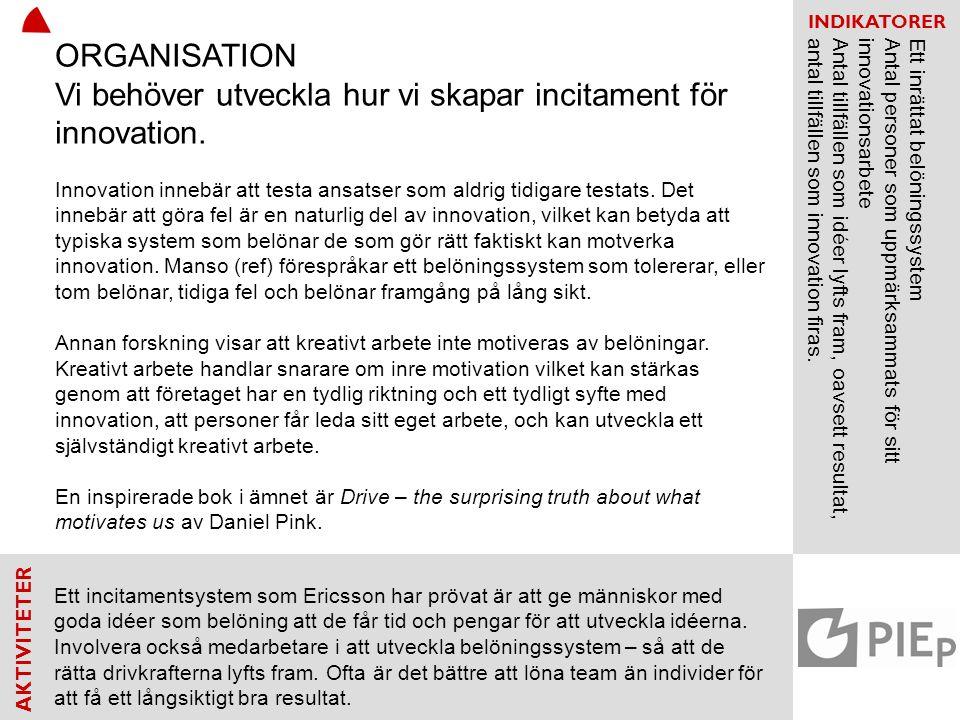 AKTIVITETER INDIKATORER Ett incitamentsystem som Ericsson har prövat är att ge människor med goda idéer som belöning att de får tid och pengar för att