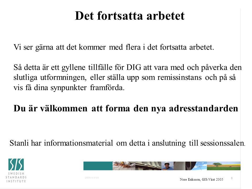 Nore Eriksson, GIS-Väst 2005 Det fortsatta arbetet Vad ska vi göra sen när standarden är fastställd .