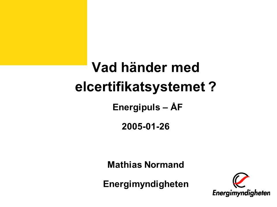 Vad händer med elcertifikatsystemet ? Energipuls – ÅF 2005-01-26 Mathias Normand Energimyndigheten