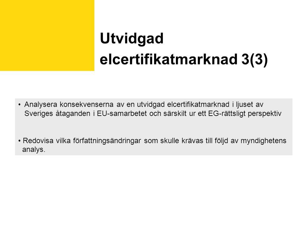 Utvidgad elcertifikatmarknad 3(3) Analysera konsekvenserna av en utvidgad elcertifikatmarknad i ljuset av Sveriges åtaganden i EU-samarbetet och särskilt ur ett EG-rättsligt perspektiv Redovisa vilka författningsändringar som skulle krävas till följd av myndighetens analys.