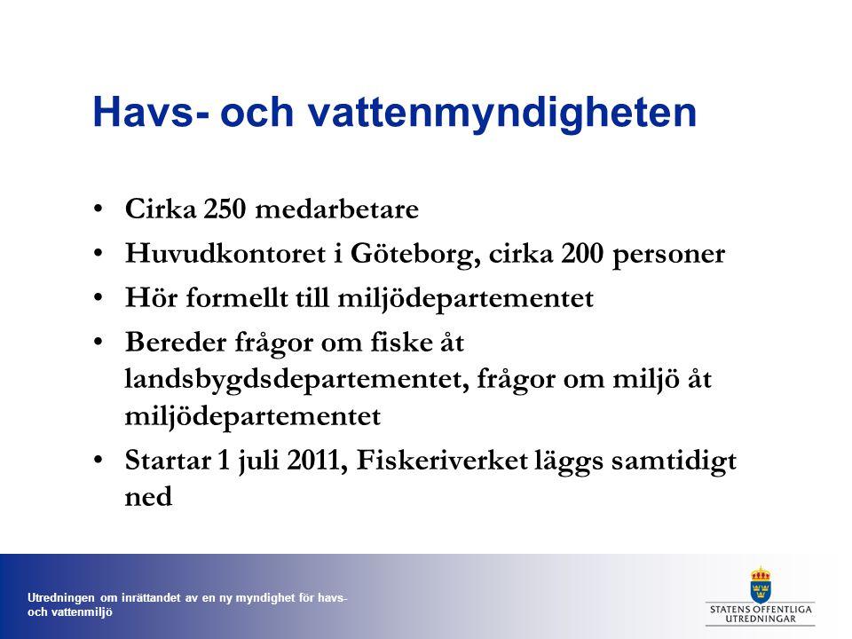 Utredningen om inrättandet av en ny myndighet för havs- och vattenmiljö Havs- och vattenmyndigheten Cirka 250 medarbetare Huvudkontoret i Göteborg, cirka 200 personer Hör formellt till miljödepartementet Bereder frågor om fiske åt landsbygdsdepartementet, frågor om miljö åt miljödepartementet Startar 1 juli 2011, Fiskeriverket läggs samtidigt ned