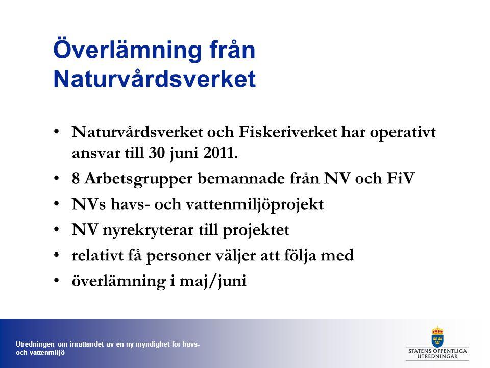 Utredningen om inrättandet av en ny myndighet för havs- och vattenmiljö Överlämning från Naturvårdsverket Naturvårdsverket och Fiskeriverket har operativt ansvar till 30 juni 2011.