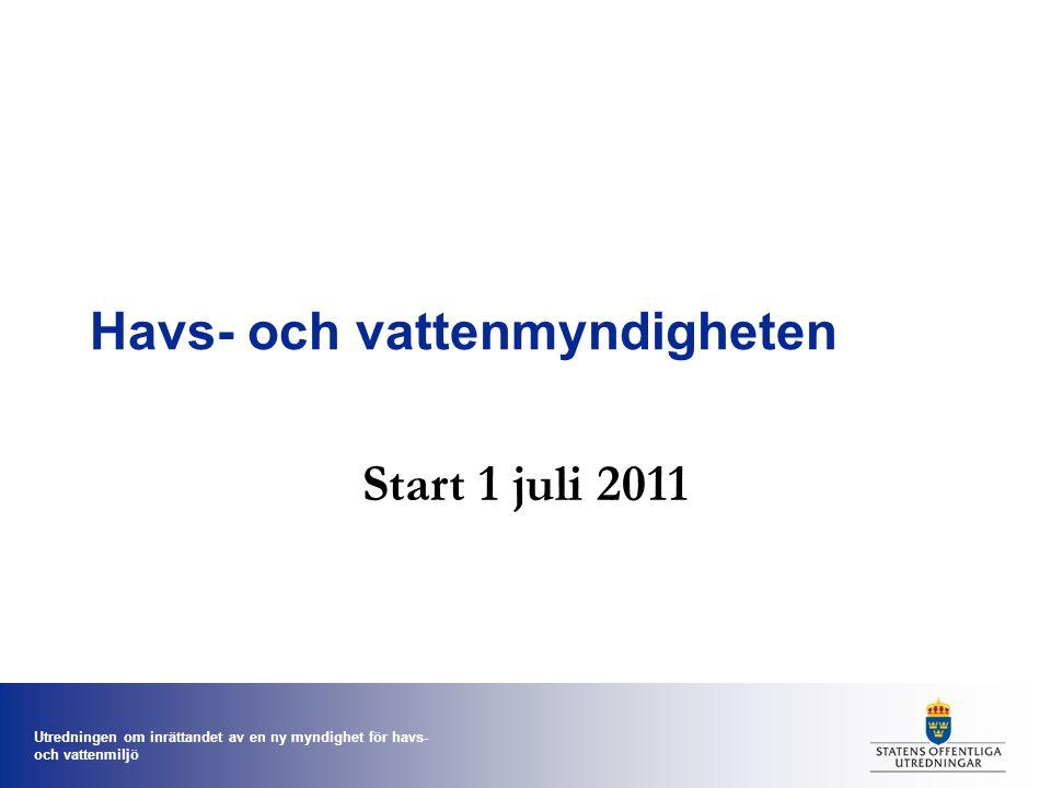 Utredningen om inrättandet av en ny myndighet för havs- och vattenmiljö Havs- och vattenmyndigheten Start 1 juli 2011