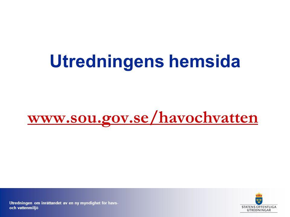 Utredningen om inrättandet av en ny myndighet för havs- och vattenmiljö Utredningens hemsida www.sou.gov.se/havochvatten