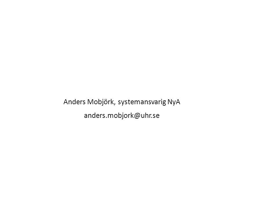 Sv Anders Mobjörk, systemansvarig NyA anders.mobjork@uhr.se