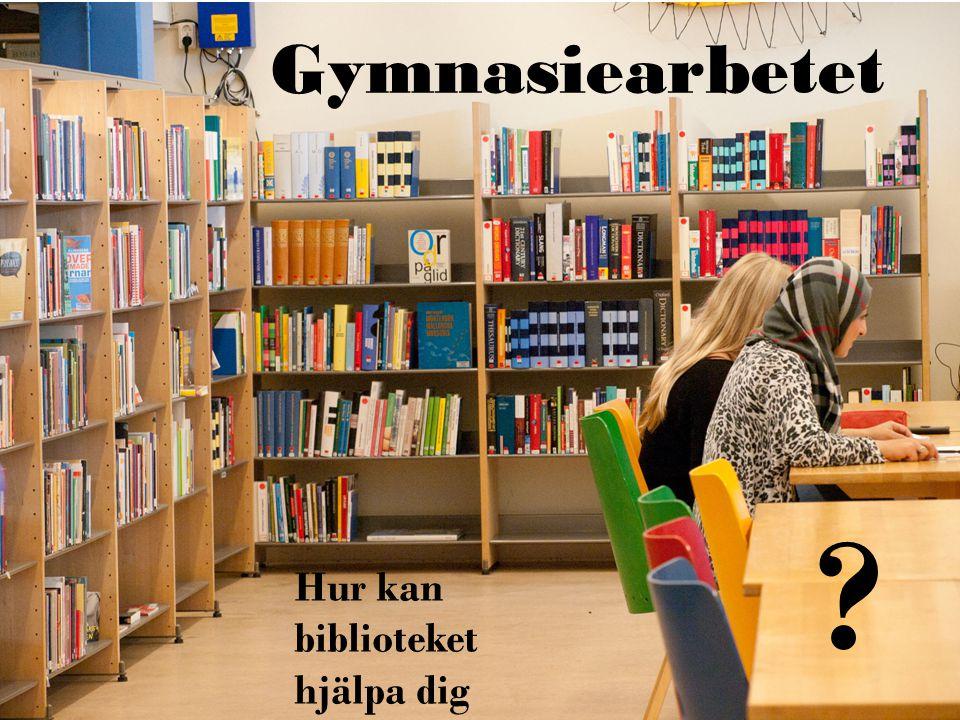 Gymnasiearbetet – hur kan du använda ditt skolbibliotek? Gymnasiearbetet Hur kan biblioteket hjälpa dig ?