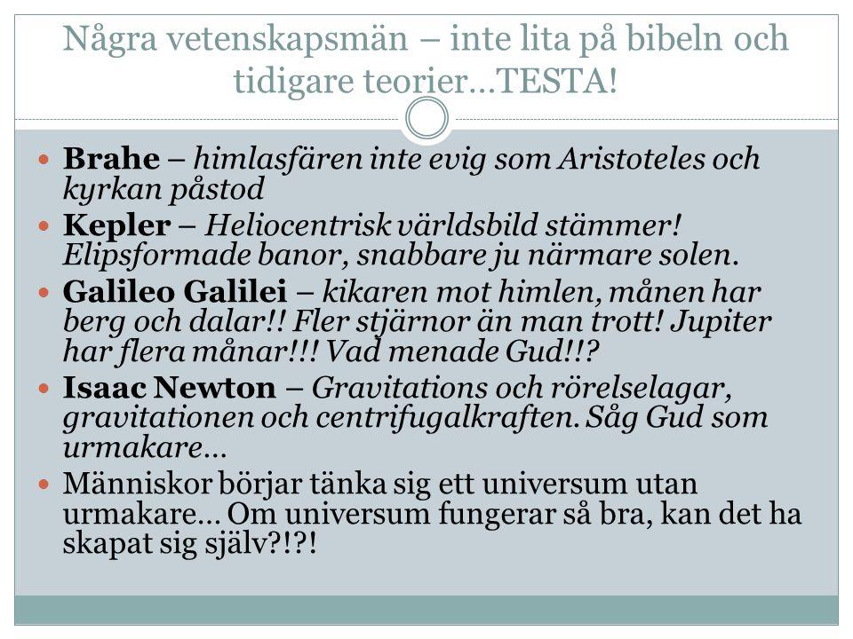 Några vetenskapsmän – inte lita på bibeln och tidigare teorier…TESTA! Brahe – himlasfären inte evig som Aristoteles och kyrkan påstod Kepler – Helioce