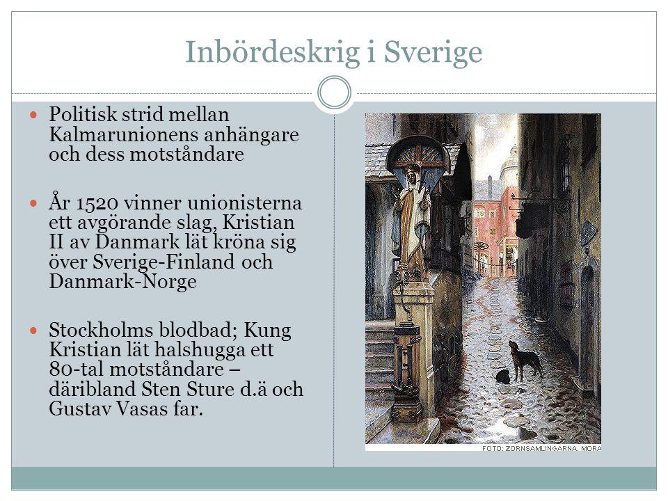 Inbördeskrig i Sverige Politisk strid mellan Kalmarunionens anhängare och dess motståndare År 1520 vinner unionisterna ett avgörande slag, Kristian II