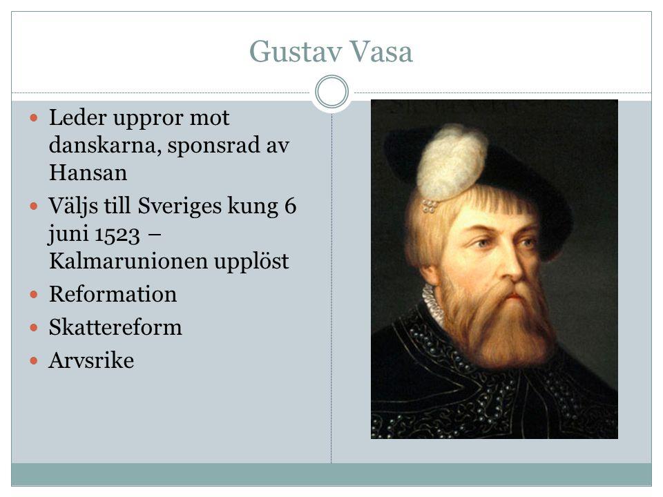 Gustav Vasa Leder uppror mot danskarna, sponsrad av Hansan Väljs till Sveriges kung 6 juni 1523 – Kalmarunionen upplöst Reformation Skattereform Arvsr