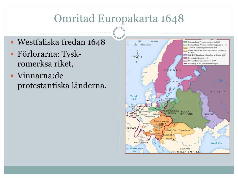 Omritad Europakarta 1648 Westfaliska fredan 1648 Förlorarna: Tysk- romerksa riket, Vinnarna:de protestantiska länderna.