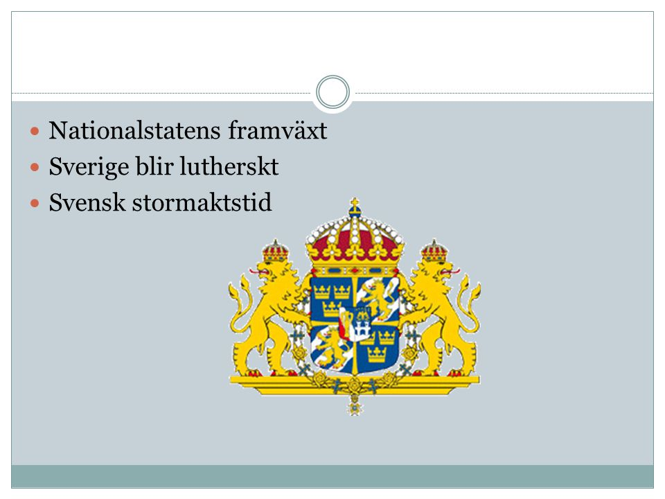 Nationalstatens framväxt Sverige blir lutherskt Svensk stormaktstid