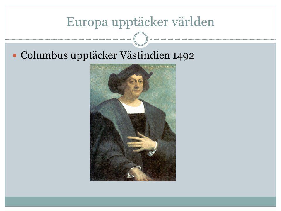 Europa upptäcker världen Columbus upptäcker Västindien 1492