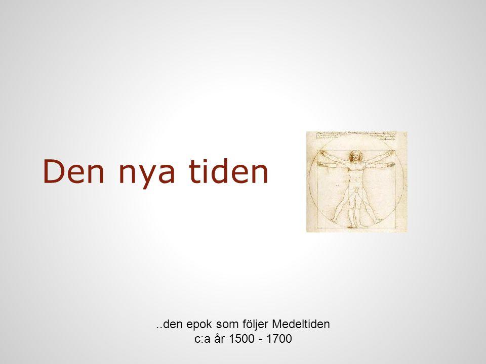 Den nya tiden..den epok som följer Medeltiden c:a år 1500 - 1700