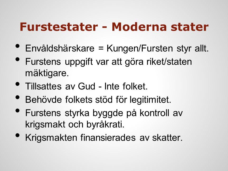 Furstestater - Moderna stater Envåldshärskare = Kungen/Fursten styr allt. Furstens uppgift var att göra riket/staten mäktigare. Tillsattes av Gud - In