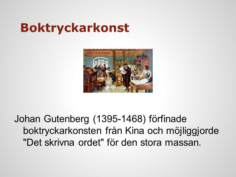 Boktryckarkonst Johan Gutenberg (1395-1468) förfinade boktryckarkonsten från Kina och möjliggjorde Det skrivna ordet för den stora massan.