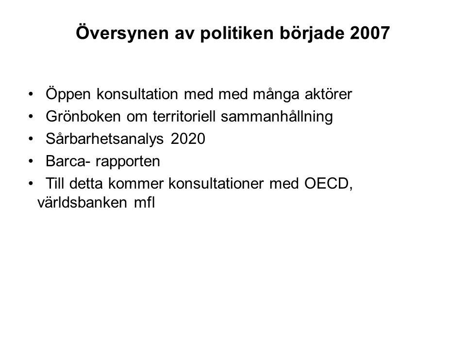Översynen av politiken började 2007 Öppen konsultation med med många aktörer Grönboken om territoriell sammanhållning Sårbarhetsanalys 2020 Barca- rapporten Till detta kommer konsultationer med OECD, världsbanken mfl