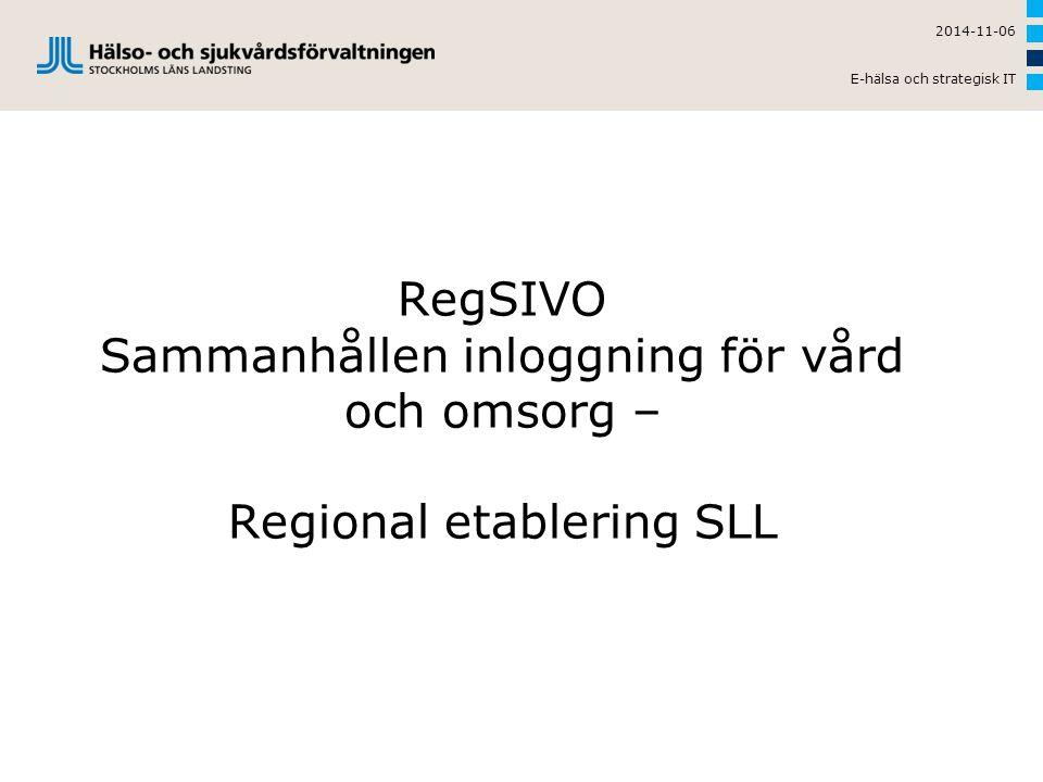 RegSIVO Sammanhållen inloggning för vård och omsorg – Regional etablering SLL 2014-11-06 E-hälsa och strategisk IT
