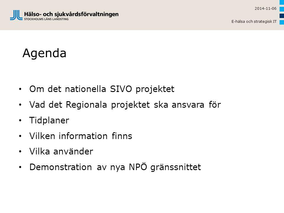 Agenda 2014-11-06 E-hälsa och strategisk IT Om det nationella SIVO projektet Vad det Regionala projektet ska ansvara för Tidplaner Vilken information finns Vilka använder Demonstration av nya NPÖ gränssnittet