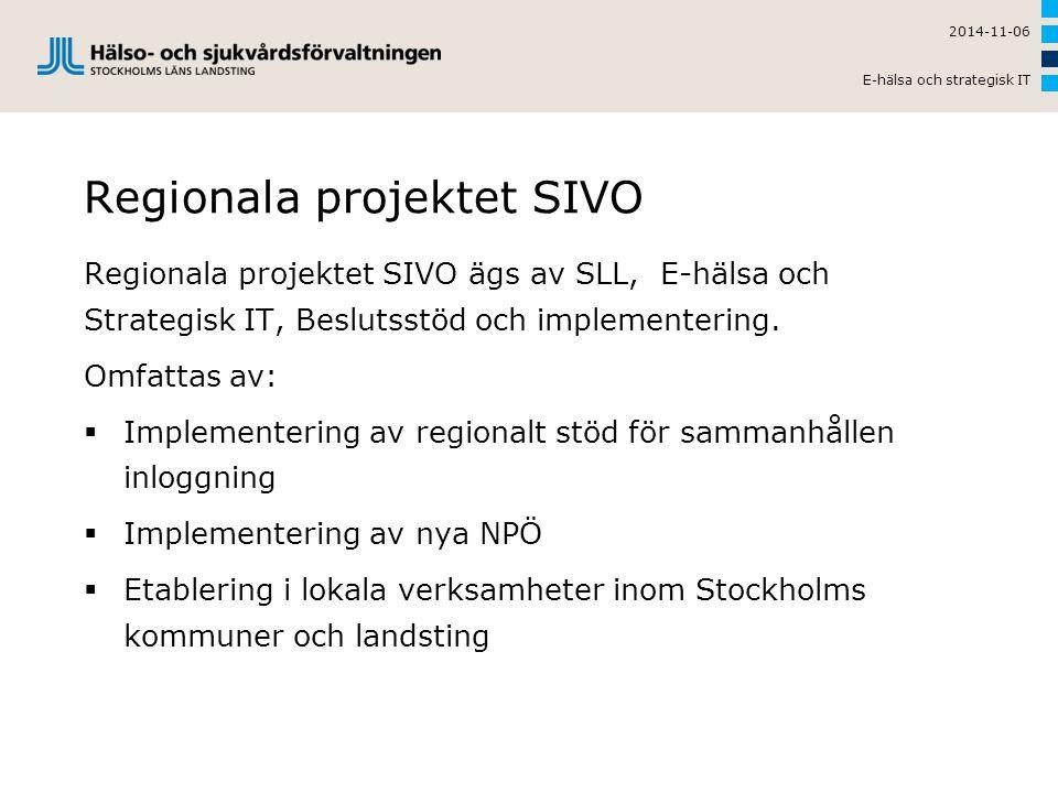 Regionala projektet SIVO Regionala projektet SIVO ägs av SLL, E-hälsa och Strategisk IT, Beslutsstöd och implementering.
