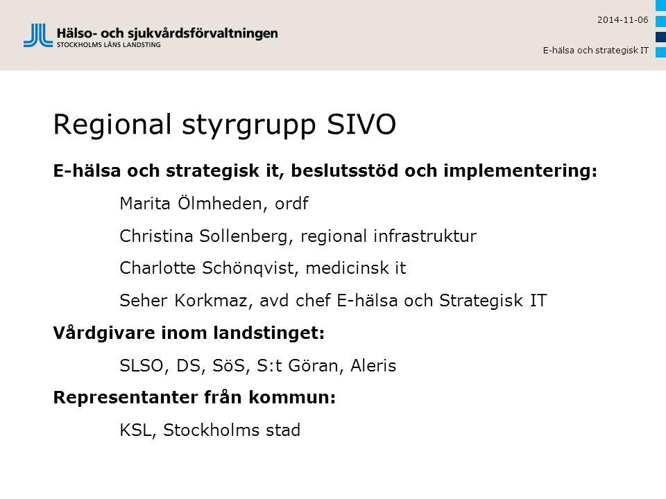 Regional styrgrupp SIVO E-hälsa och strategisk it, beslutsstöd och implementering: Marita Ölmheden, ordf Christina Sollenberg, regional infrastruktur Charlotte Schönqvist, medicinsk it Seher Korkmaz, avd chef E-hälsa och Strategisk IT Vårdgivare inom landstinget: SLSO, DS, SöS, S:t Göran, Aleris Representanter från kommun: KSL, Stockholms stad 2014-11-06 E-hälsa och strategisk IT