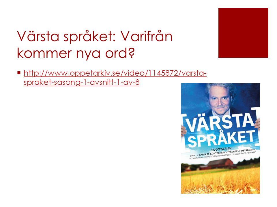 Värsta språket: Varifrån kommer nya ord?  http://www.oppetarkiv.se/video/1145872/varsta- spraket-sasong-1-avsnitt-1-av-8 http://www.oppetarkiv.se/vid