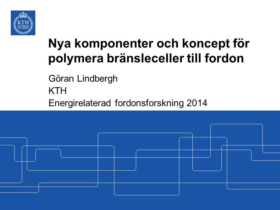 Nya komponenter och koncept för polymera bränsleceller till fordon Göran Lindbergh KTH Energirelaterad fordonsforskning 2014