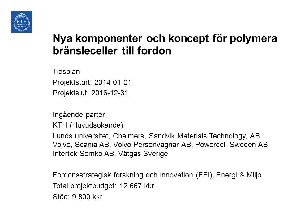 Nya komponenter och koncept för polymera bränsleceller till fordon Tidsplan Projektstart: 2014-01-01 Projektslut: 2016-12-31 Ingående parter KTH (Huvu
