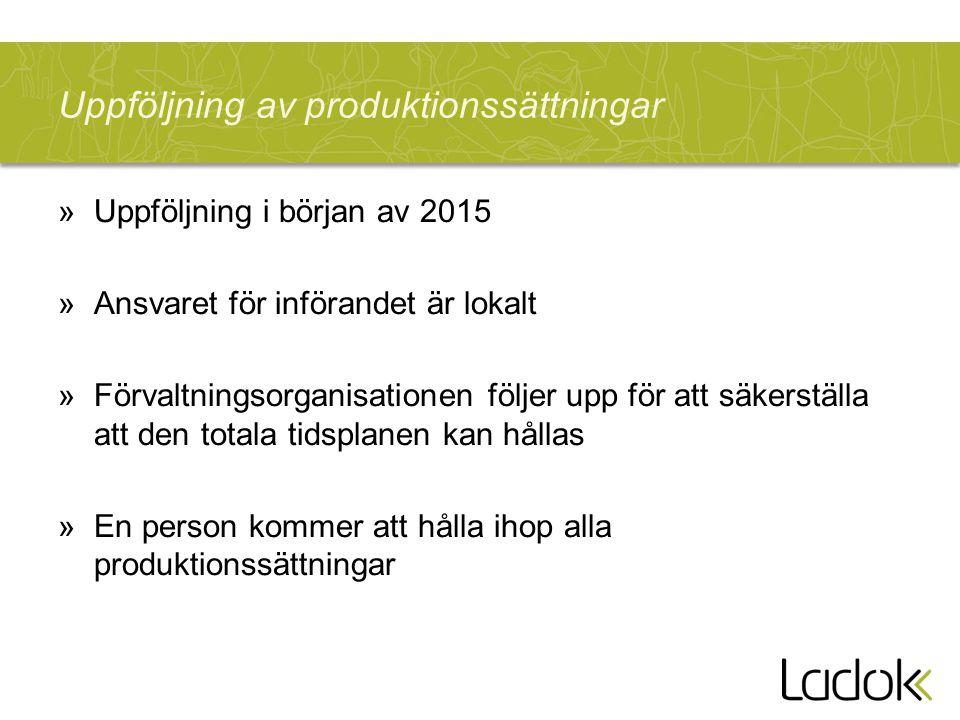 Uppföljning av produktionssättningar »Uppföljning i början av 2015 »Ansvaret för införandet är lokalt »Förvaltningsorganisationen följer upp för att säkerställa att den totala tidsplanen kan hållas »En person kommer att hålla ihop alla produktionssättningar