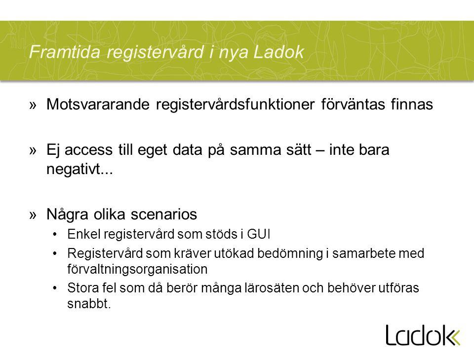 Framtida registervård i nya Ladok »Motsvararande registervårdsfunktioner förväntas finnas »Ej access till eget data på samma sätt – inte bara negativt...