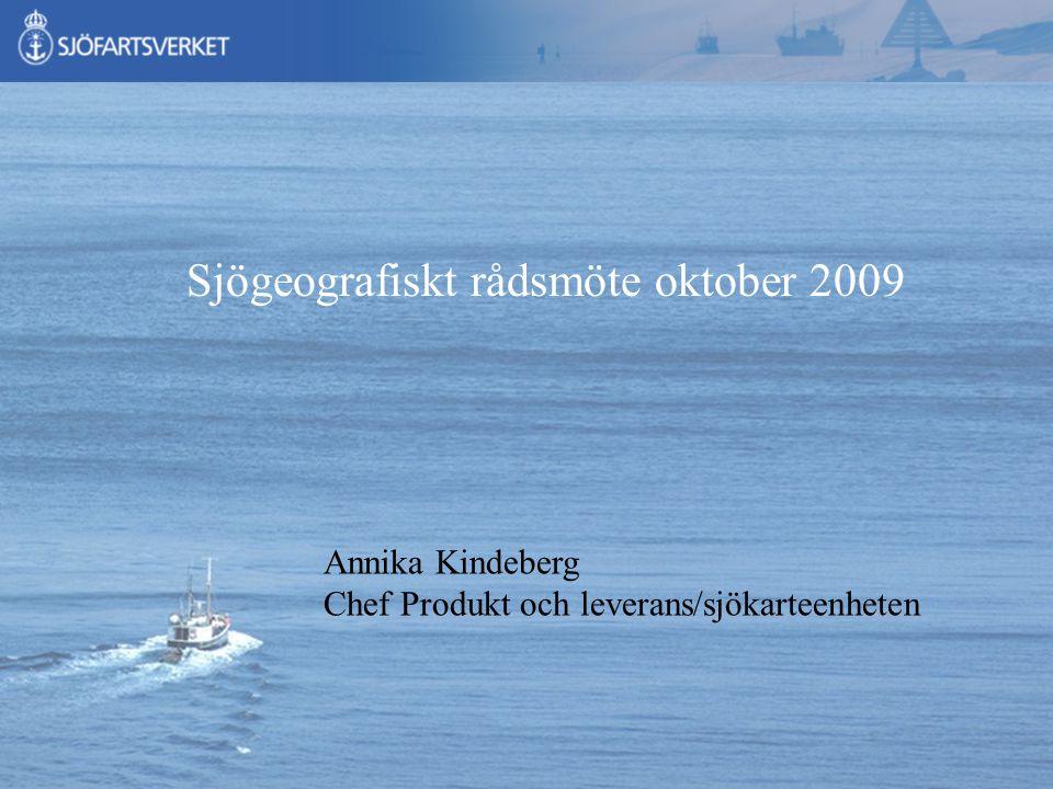 Organisation Sjögeografiskt rådsmöte oktober 2009 Annika Kindeberg Chef Produkt och leverans/sjökarteenheten
