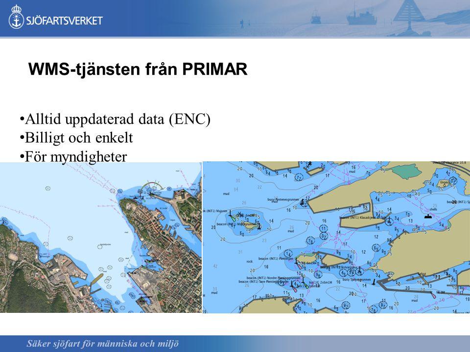 WMS-tjänsten från PRIMAR Alltid uppdaterad data (ENC) Billigt och enkelt För myndigheter