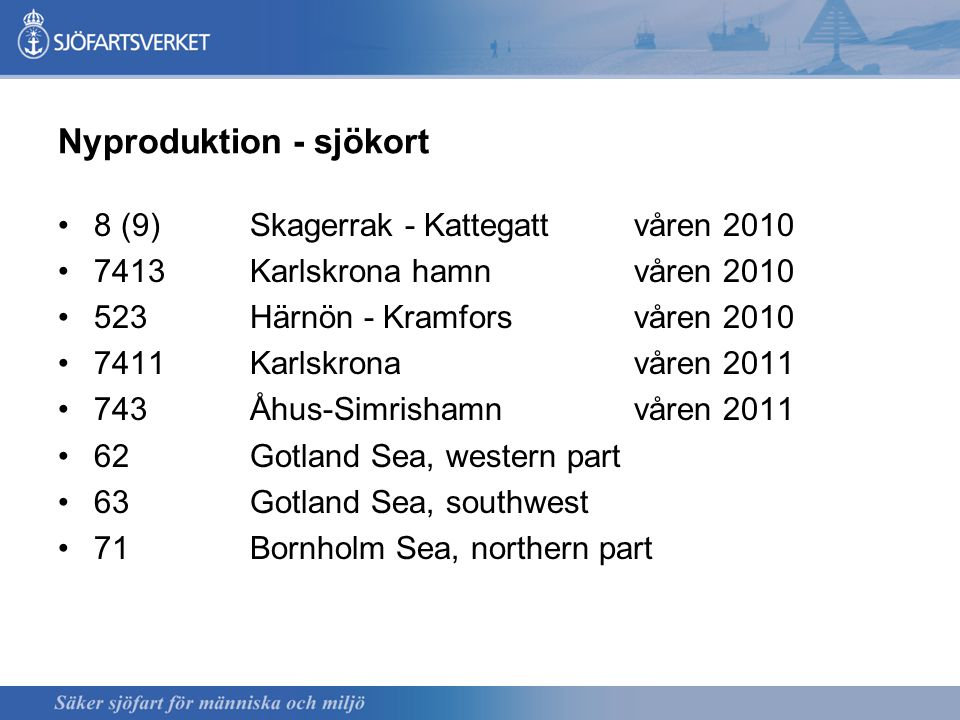 Nyproduktion - sjökort 8 (9)Skagerrak - Kattegattvåren 2010 7413Karlskrona hamnvåren 2010 523Härnön - Kramforsvåren 2010 7411Karlskronavåren 2011 743Åhus-Simrishamnvåren 2011 62Gotland Sea, western part 63Gotland Sea, southwest 71Bornholm Sea, northern part